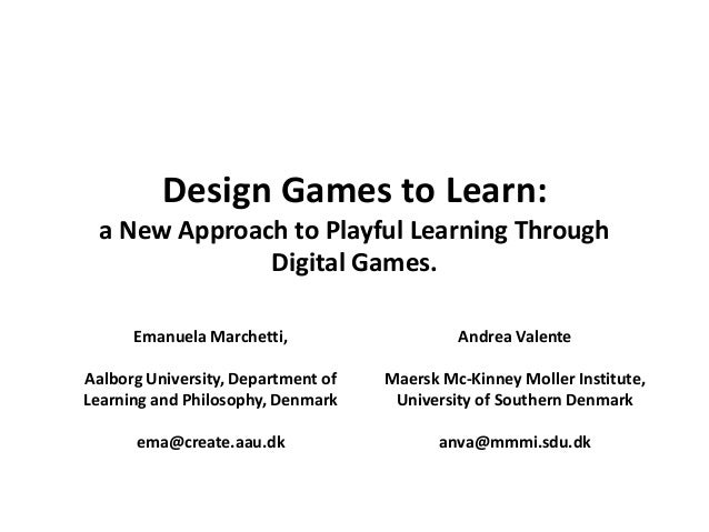Design Games to Learn: a New Approach to Playful Learning Through Digital Games.  Emanuela Marchetti,  Aalborg University,...