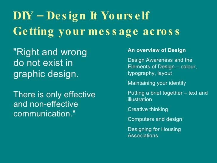 """DIY – Design It Yourself  Getting your message across <ul><li>""""Right and wrong do not exist in graphic design.  There..."""