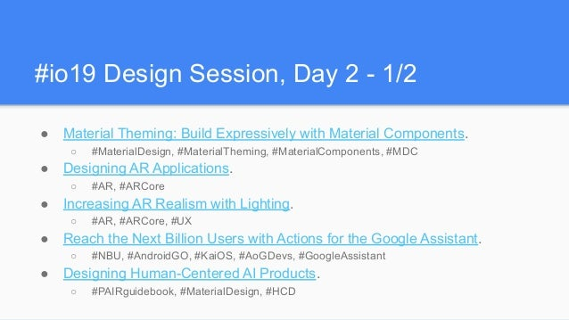 #io19 Design Session, Day 2 - 1/2 ● Material Theming: Build Expressively with Material Components. ○ #MaterialDesign, #Mat...