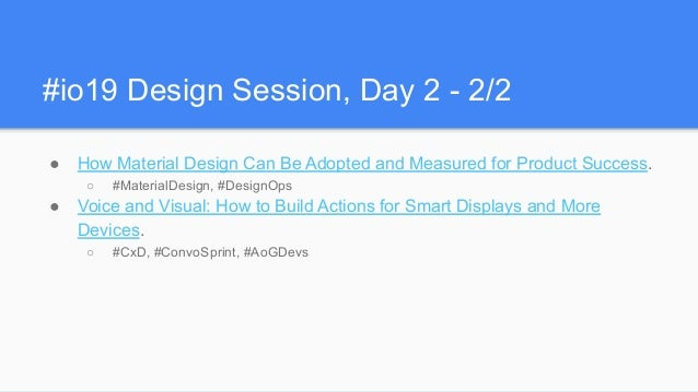 #io19 Design Session, Day 2 - 2/2 ● How Material Design Can Be Adopted and Measured for Product Success. ○ #MaterialDesign...