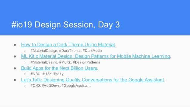 #io19 Design Session, Day 3 ● How to Design a Dark Theme Using Material. ○ #MaterialDesign, #DarkTheme, #DarkMode ● ML Kit...