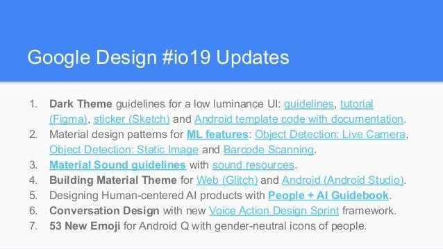 Google Design #io19 Updates 1. Dark Theme guidelines for a low luminance UI: guidelines, tutorial (Figma), sticker (Sketch...