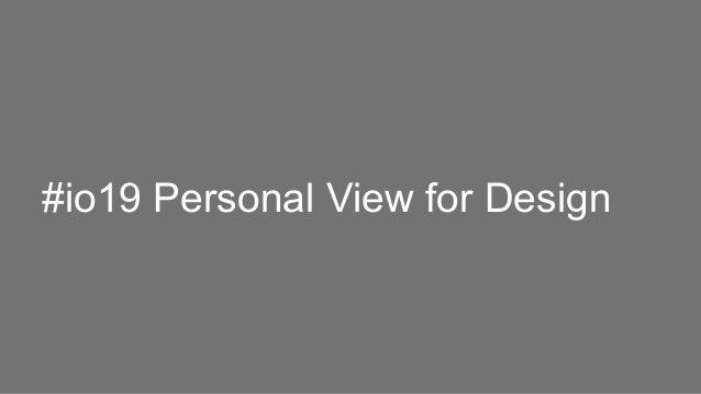 #io19 Personal View for Design