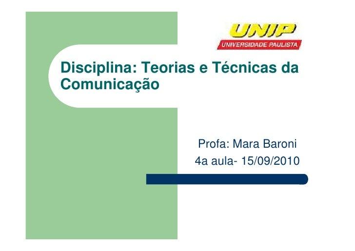 Disciplina: Teorias e Técnicas da Comunicação                     Profa: Mara Baroni                   4a aula- 15/09/2010