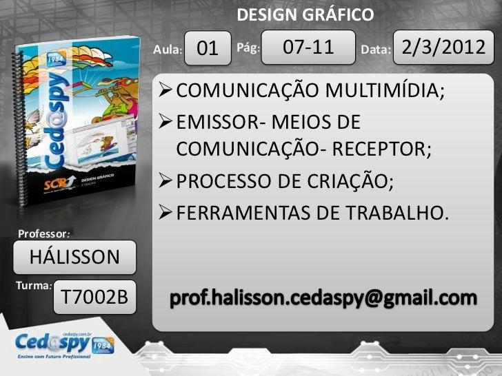 DESIGN GRÁFICO                  Aula:   01   Pág:   07-11   Data:   2/3/2012                  COMUNICAÇÃO MULTIMÍDIA;    ...