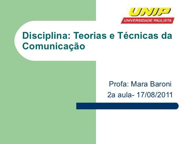 Disciplina: Teorias e Técnicas da Comunicação Profa: Mara Baroni 2a aula- 17/08/2011