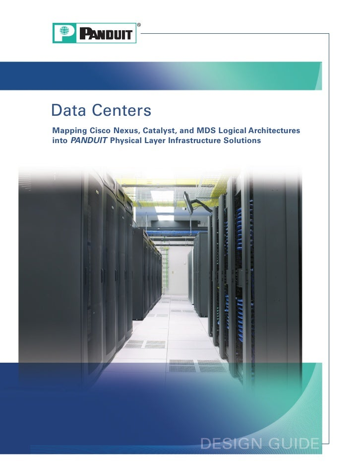 Data Centers Mapping Cisco Nexus, Catalyst, and MDS Logical Architectures into PANDUIT Physical Layer Infrastructure Solut...
