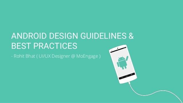 ANDROID DESIGN GUIDELINES & BEST PRACTICES - Rohit Bhat ( UI/UX Designer @ MoEngage )