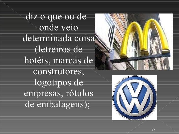 <ul><li>diz o que ou de onde veio determinada coisa (letreiros de hotéis, marcas de construtores, logotipos de empresas, r...