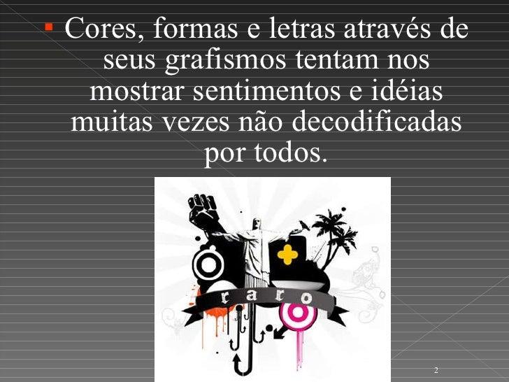 <ul><li>Cores, formas e letras através de seus grafismos tentam nos mostrar sentimentos e idéias muitas vezes não decodifi...