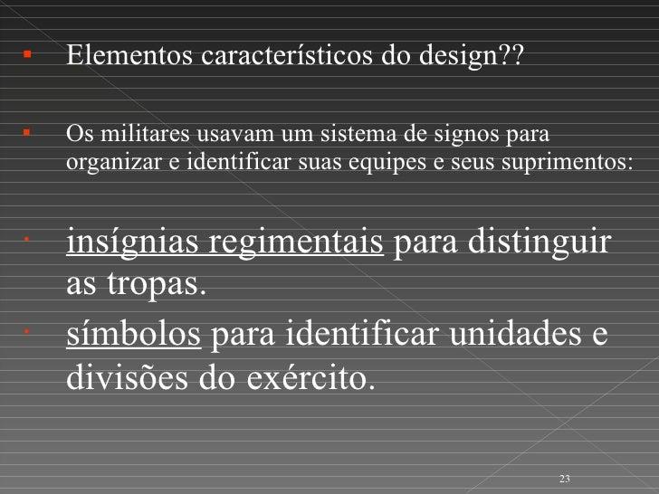 <ul><li>Elementos característicos do design?? </li></ul><ul><li>Os militares usavam um sistema de signos para organizar e ...
