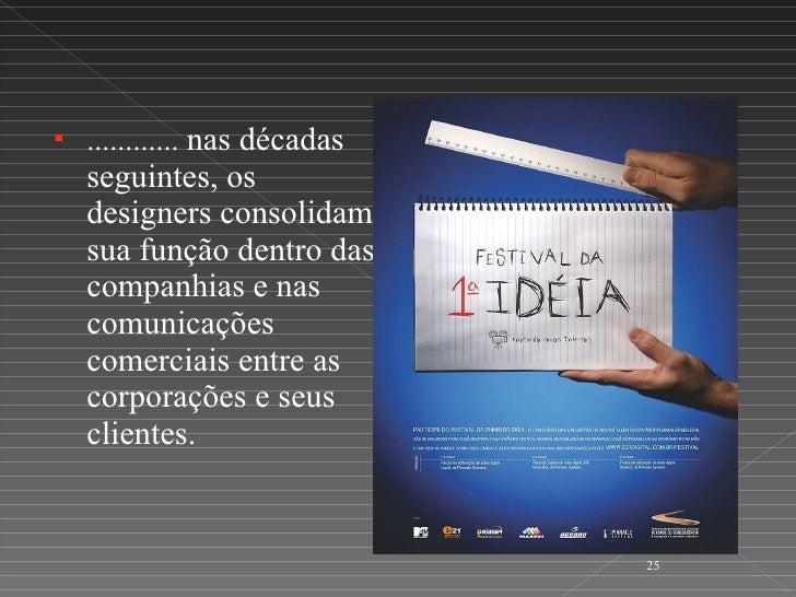 <ul><li>............  nas décadas seguintes, os designers consolidam sua função dentro das companhias e nas comunicações c...