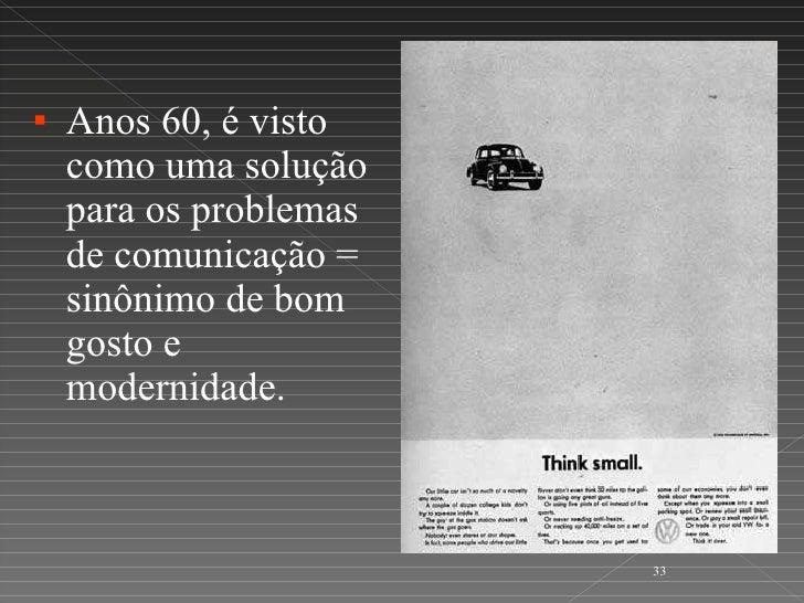 <ul><li>Anos 60, é visto como uma solução para os problemas de comunicação = sinônimo de bom gosto e modernidade.  </li></ul>