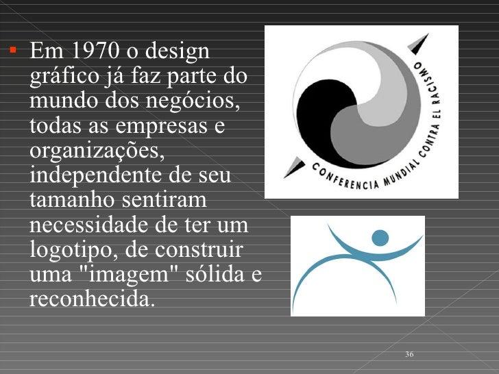 <ul><li>Em 1970 o design gráfico já faz parte do mundo dos negócios, todas as empresas e organizações, independente de seu...