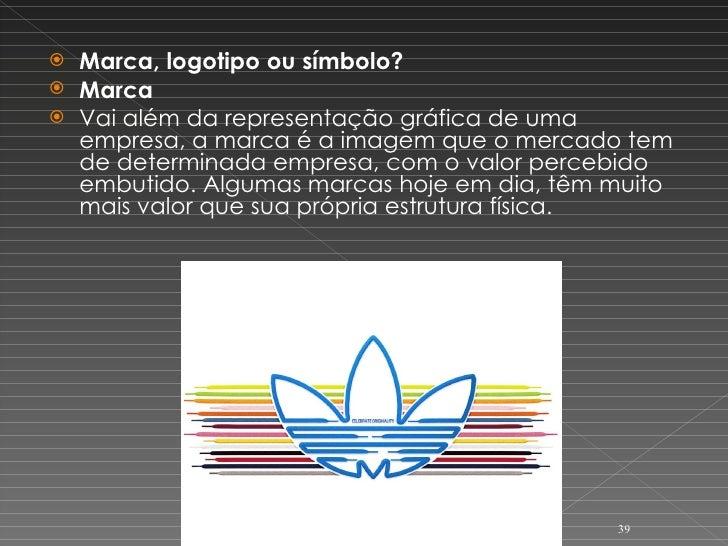<ul><li>Marca, logotipo ou símbolo? </li></ul><ul><li>Marca </li></ul><ul><li>Vai além da representação gráfica de uma emp...