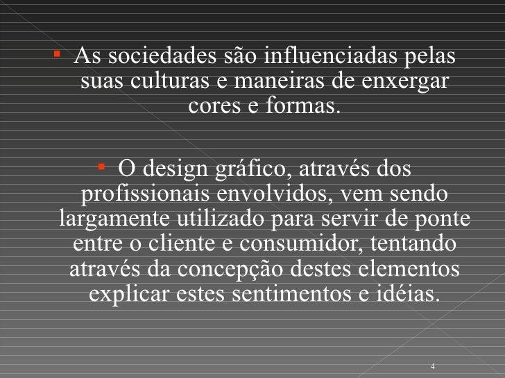<ul><li>As sociedades são influenciadas pelas suas culturas e maneiras de enxergar cores e formas. </li></ul><ul><li>O des...