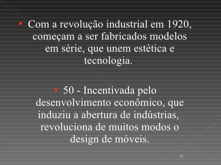 <ul><li>Com a revolução industrial em 1920, começam a ser fabricados modelos em série, que unem estética e tecnologia.  </...