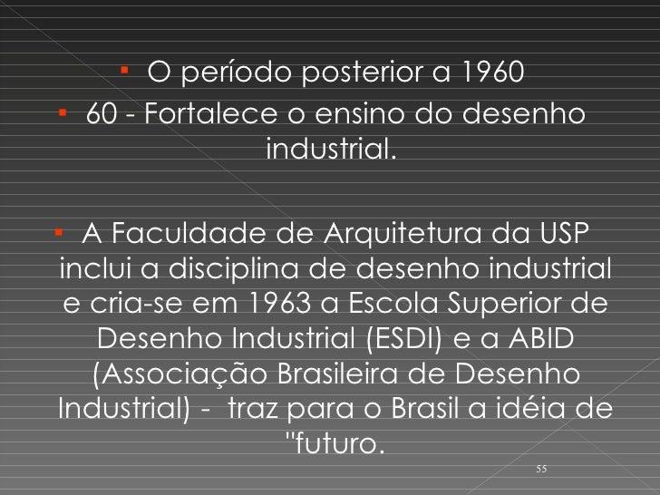 <ul><li>O período posterior a 1960 </li></ul><ul><li>60 - Fortalece o ensino do desenho industrial.  </li></ul><ul><li>A F...