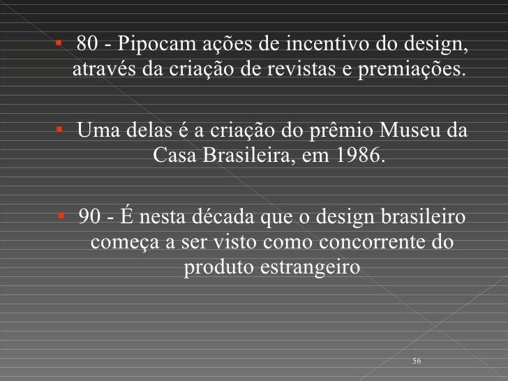 <ul><li>80 - Pipocam ações de incentivo do design, através da criação de revistas e premiações.  </li></ul><ul><li>Uma del...