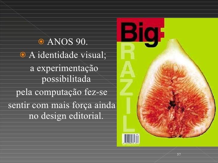 <ul><li>ANOS 90. </li></ul><ul><li>A identidade visual; </li></ul><ul><li>a experimentação possibilitada  </li></ul><ul><l...