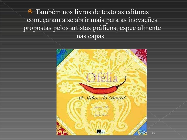 <ul><li>Também nos livros de texto as editoras começaram a se abrir mais para as inovações propostas pelos artistas gráfic...