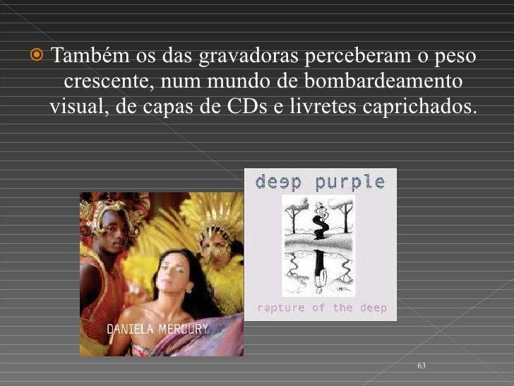 <ul><li>Também os das gravadoras perceberam o peso crescente, num mundo de bombardeamento visual, de capas de CDs e livret...