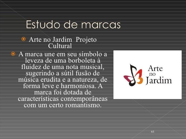 <ul><li>Arte no JardimProjeto Cultural </li></ul><ul><li>A marca une em seu símbolo a leveza de uma borboleta à fluid...