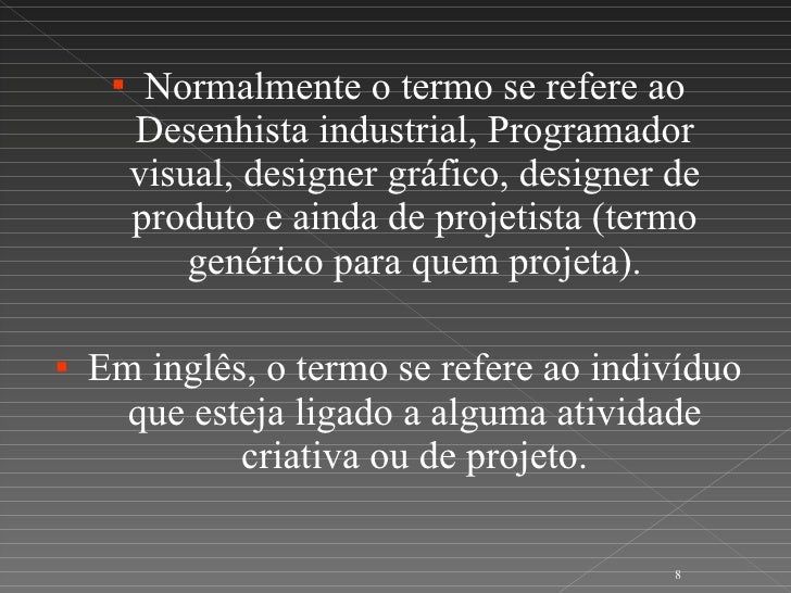 <ul><li>Normalmente o termo se refere ao Desenhista industrial, Programador visual, designer gráfico, designer de produto ...
