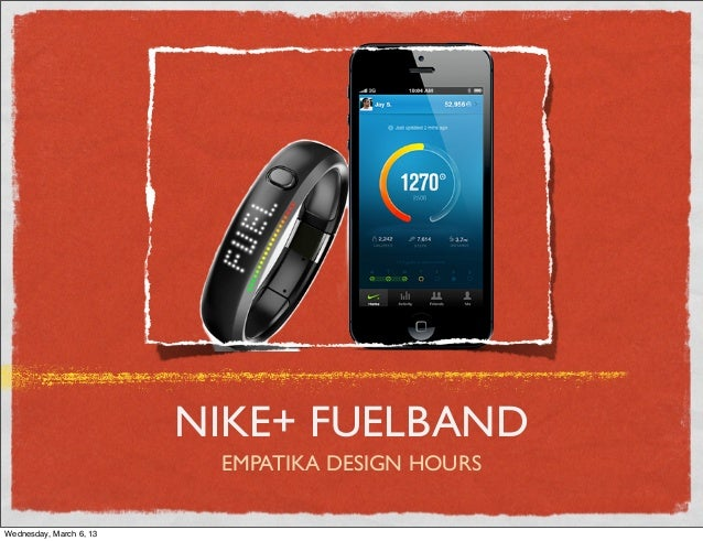 NIKE+ FUELBAND                          EMPATIKA DESIGN HOURSWednesday, March 6, 13