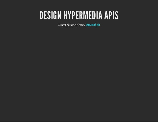 DESIGN HYPERMEDIA APIS Gustaf Nilsson Kotte / @gustaf_nk