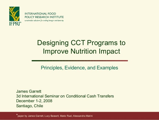 Designing CCT Programs to Improve Nutrition Impact Principles, Evidence, and Examples James Garrett 3d International Semin...