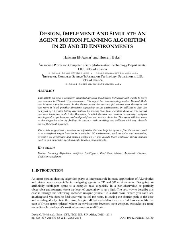 DESIGN, IMPLEMENT AND SIMULATE AN AGENT MOTION PLANNING ALGORITHM IN 2D AND 3D ENVIRONMENTS Haissam El-Aawar1 and Hussein ...