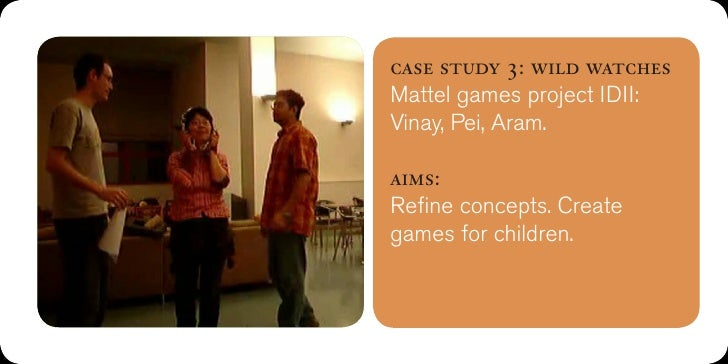 case study 3: wild watchesoutcome:Process defined the product.Improv helped refine from 5ideas to 2.