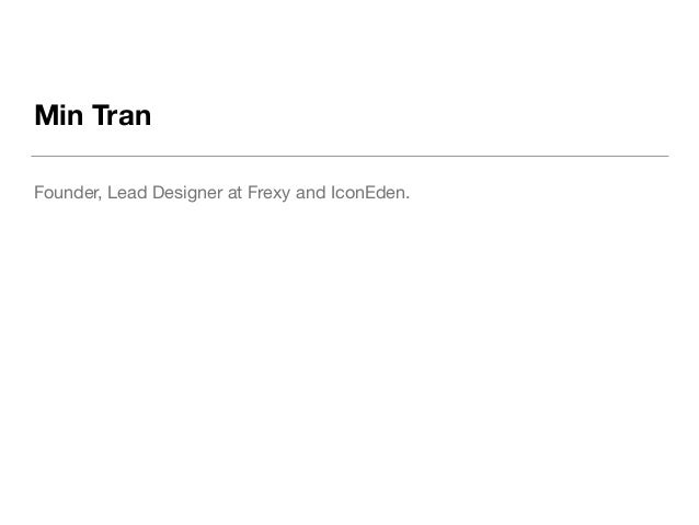 Min Tran Founder, Lead Designer at Frexy and IconEden.