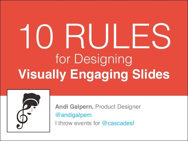 10 RULES for Designing Visually Engaging Slides Andi Galpern, Product Designer