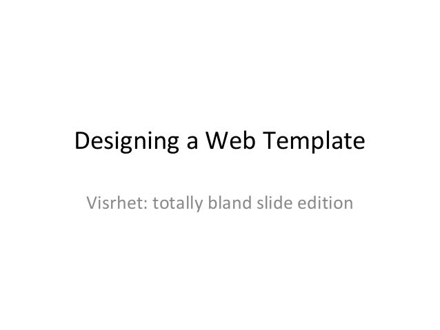 Designing a Web Template Visrhet: totally bland slide edition