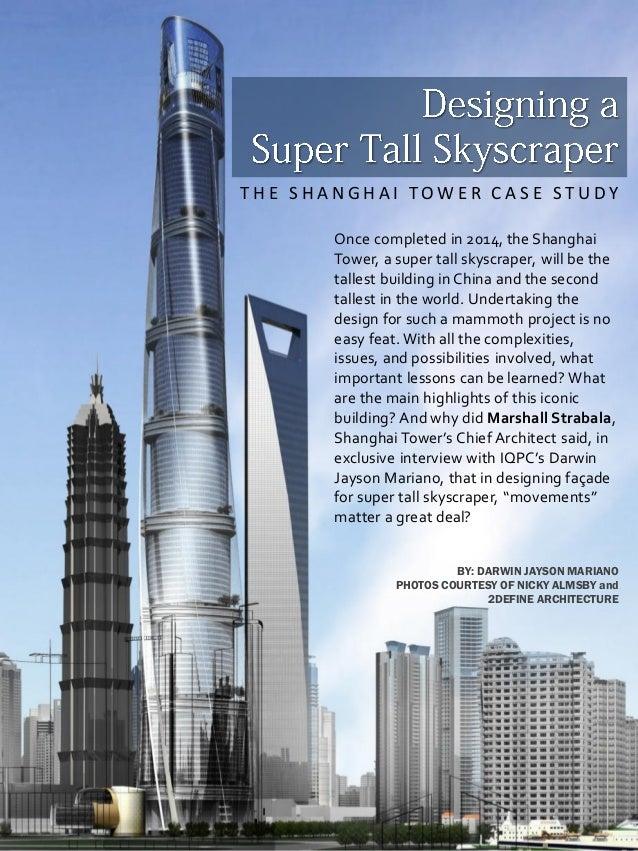 THE SHANGHAI TOWER CASE STUDY Once completed in 2014, the Shanghai Tower, a super tall skyscraper, will be the tallest bui...