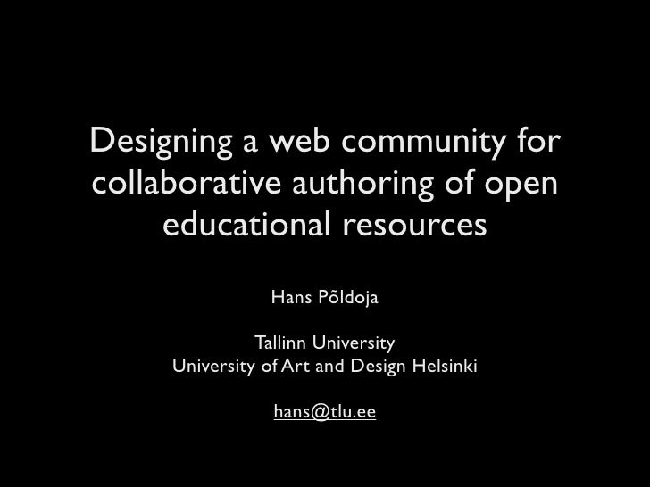 Designing a web community for collaborative authoring of open      educational resources                 Hans Põldoja     ...