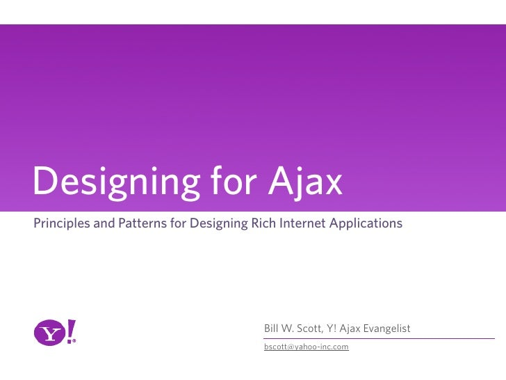 Designing for Ajax Principles and Patterns for Designing Rich Internet Applications                                       ...