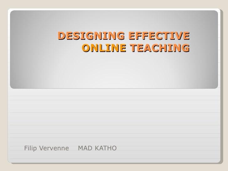 DESIGNING EFFECTIVE  ONLINE  TEACHING  Filip Vervenne  MAD KATHO