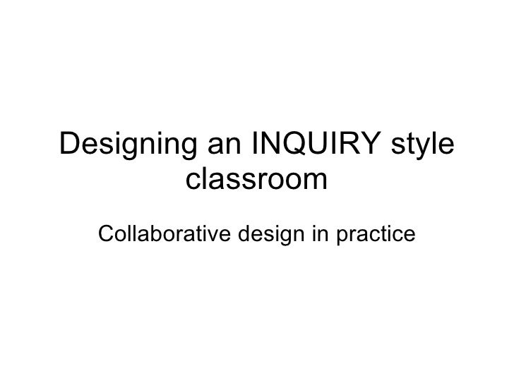 Designing an INQUIRY style classroom Collaborative design in practice