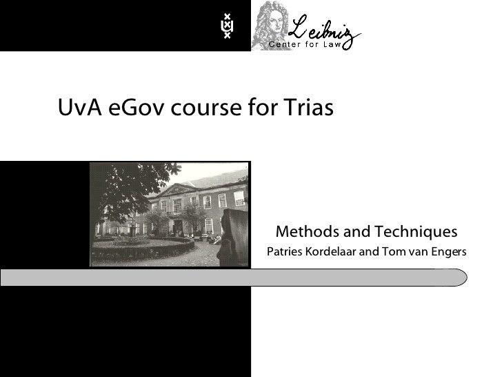 UvA eGov course for Trias Methods and Techniques Patries Kordelaar and Tom van Engers