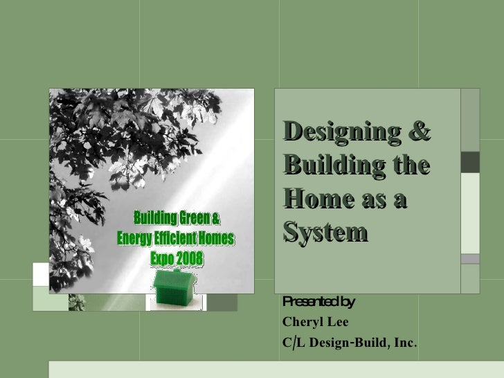 Presented by Cheryl Lee C/L Design-Build, Inc. Designing & Building the Home as a System