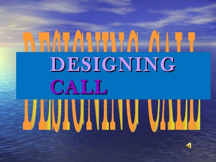 DESIGNING   CALL DESIGNING CALL