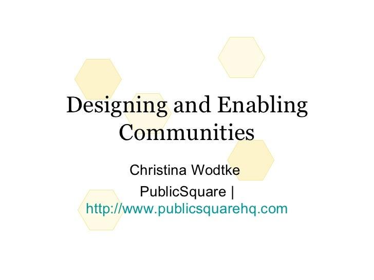 Designing and Enabling Communities Christina Wodtke  PublicSquare | http://www.publicsquarehq.com