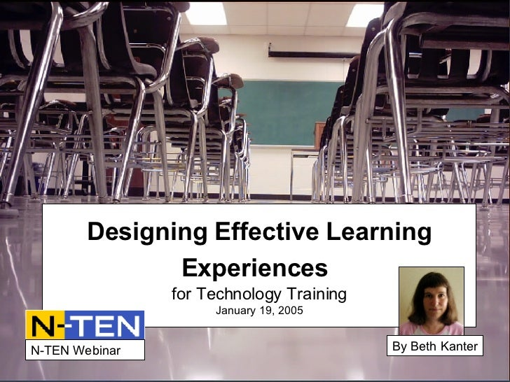 Designing Effective Learning Experiences   for Technology Training January 19, 2005 By Beth Kanter N-TEN Webinar