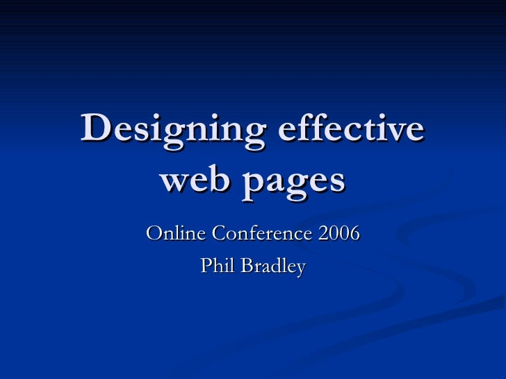 Designing effective web pages Online Conference 2006 Phil Bradley