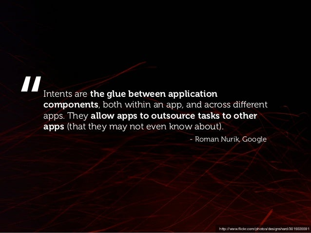 Android apps can register their ability to handle each type of intent (or if you prefer...their ability to assist the user...