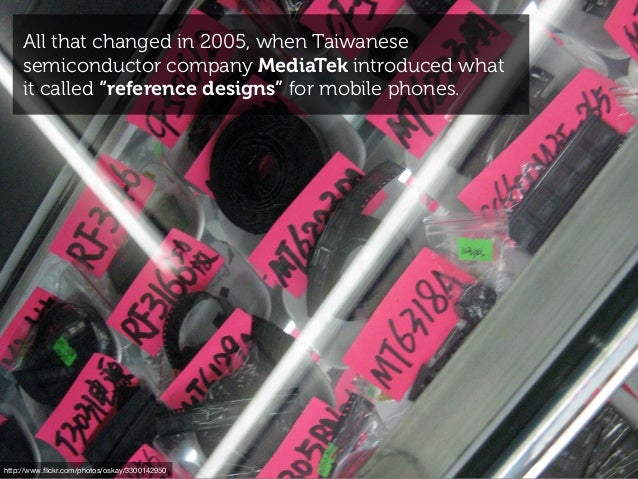 "All that changed in 2005, when Taiwanese semiconductor company MediaTek introduced what it called ""reference designs"" for ..."