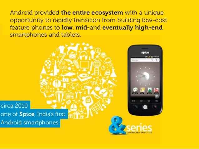 Android provided the entire ecosystem with a unique opportunity to rapidly transition from building low-cost feature phone...